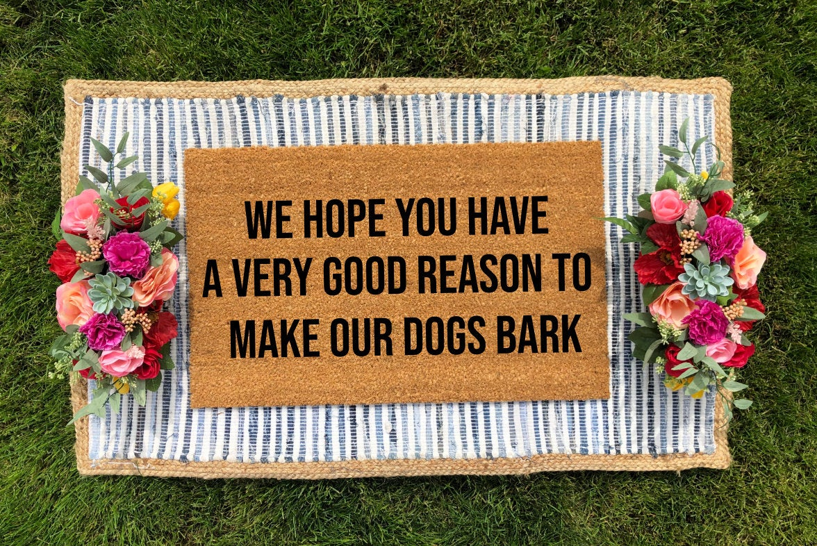 We Hope You Have A Very Good Reason To Make Our Dogs Bark Doormat