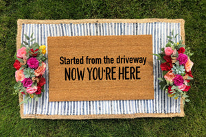 Started From the Driveway, Now You're Here Doormat
