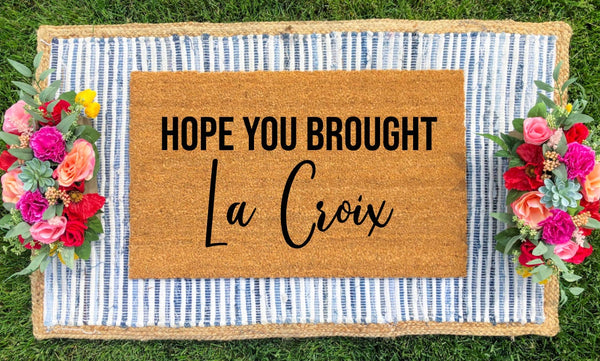 "Create Your Own- ""Hope You Brought..."" Doormat"