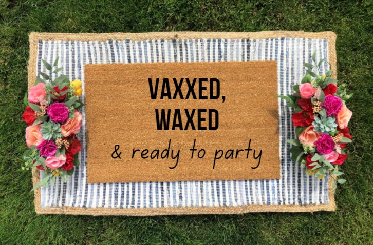 Vaxxed, Waxed & Ready to Party
