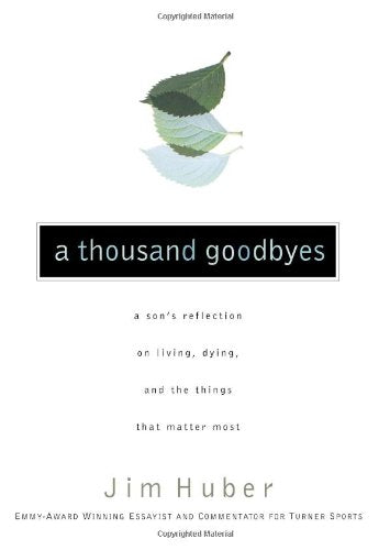 A Thousand Goodbyes: A Son's Reflection on Living, Dying, and the Things That Matter Most