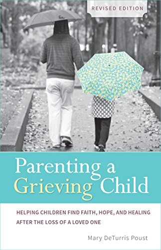Parenting a Grieving Child: Helping Children Find Faith, Hope and Healing after the Loss of a Loved One