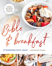 Load image into Gallery viewer, Bible and Breakfast: 31 Mornings with Jesus--Feeding Our Bodies and Souls Together