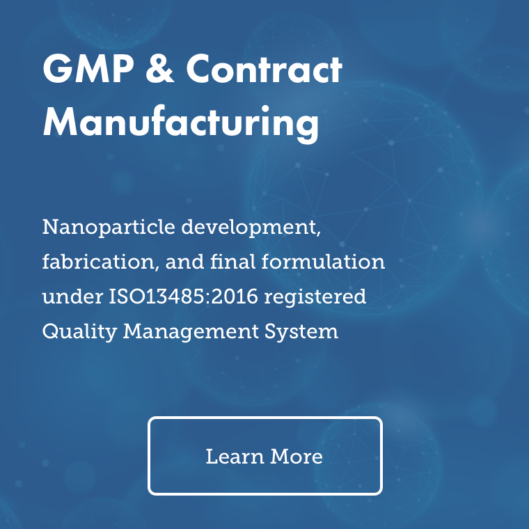 GMP and Contract  Manufacturing – Nanoparticle development, fabrication, and final formulation under ISO13485:2016 registered Quality Management System