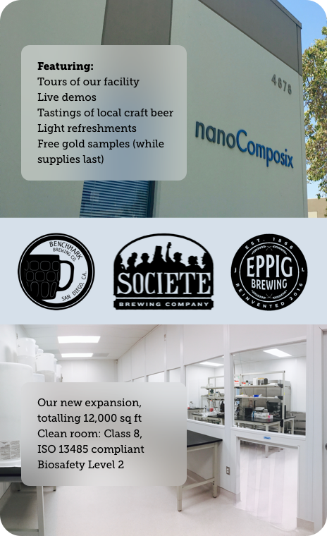 Tours of our facility: New expansion, totalling 12,000 sq ft Clean room: Class 8, ISO 13485 compliant Biosafety Level 2. Also: Live demos Tastings of local craft beer Light refreshments
