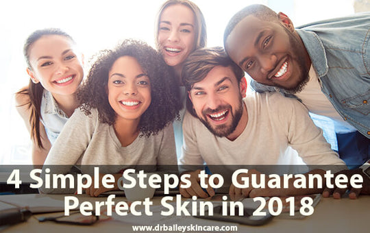 4 Simple Steps to Guarantee Perfect Skin in 2018