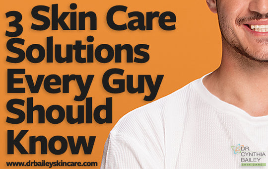 3 Skin Care Solutions Every Guy Should Know