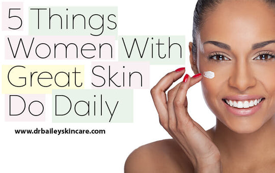 5 Things Women with Great Skin Do Daily