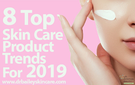 8 Top Skin Care Product Trends for 2019