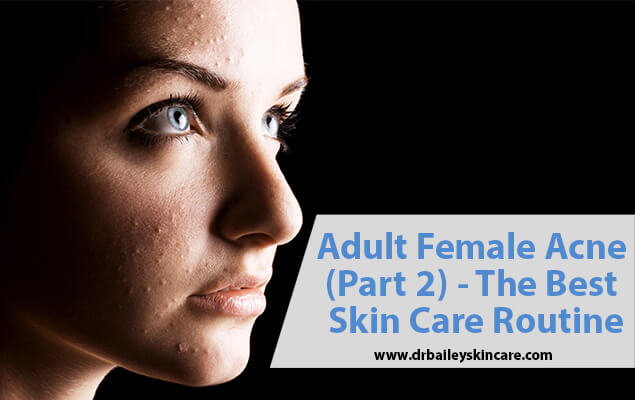 Adult Female Acne (Part 2) - The Best Skin Care Routine