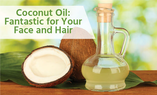 Why Coconut Oil Is Fantastic for Your Face and Hair