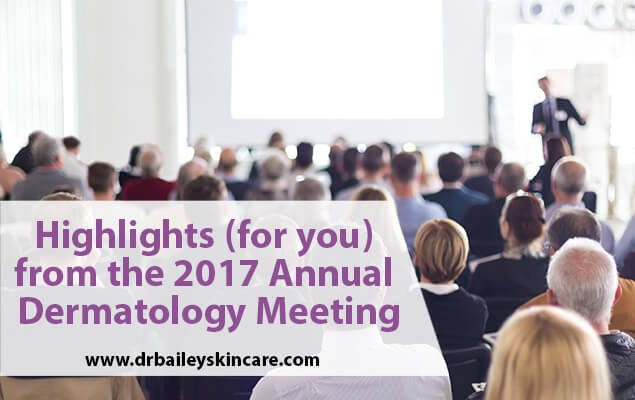 Highlights (for you) from the 2017 Annual Dermatology Meeting