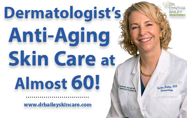 Dermatologist's Anti-Aging Skin Care at Almost 60!