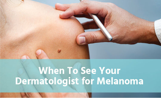 when to see your dermatologist for melanoma