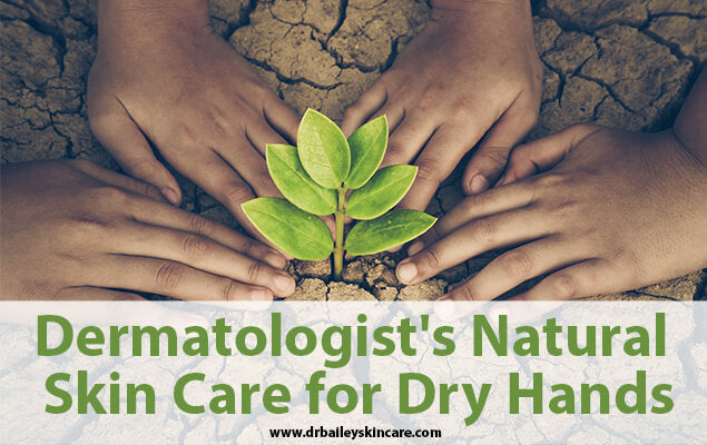 Dermatologist's Natural Skin Care for Dry Hands