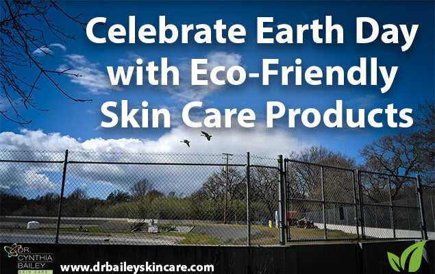 Celebrate Earth Day with Eco-Friendly Skin Care Products