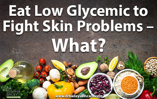 Eat Low Glycemic to Fight Skin Problems – What?