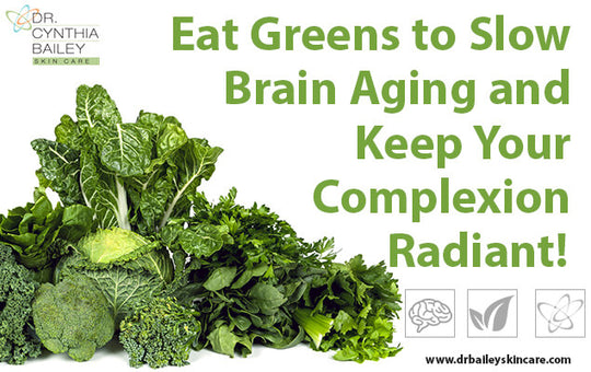 Eat Greens to Slow Brain Aging and Keep Your Complexion Radiant!