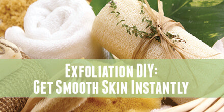 Exfoliation DIY: Get Smooth Skin Instantly