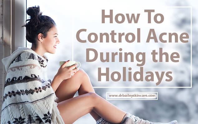 How To Control Acne During the Holidays