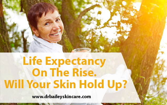Life Expectancy on the Rise. Will Your Skin Hold Up?