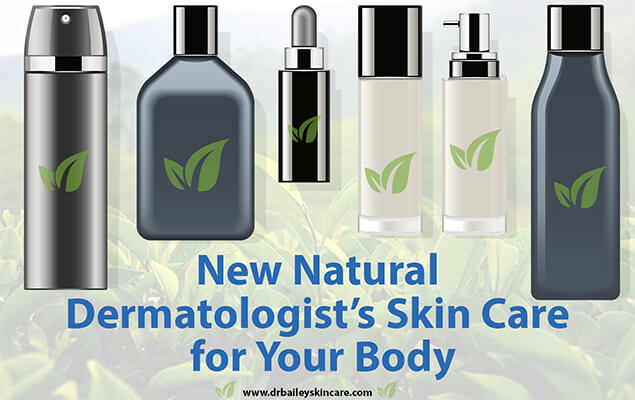 New Natural Dermatologist's Skin Care for Your Body