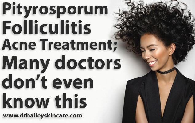 Pityrosporum Folliculitis Acne Treatment; many doctors don't even know this