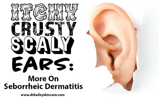 Itchy, Crusty, Scaly Ears: More on Seborrheic Dermatitis
