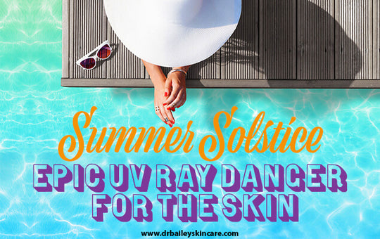 Summer Solstice – Epic UV Ray Danger For Your Skin!