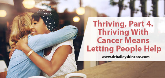 Thriving, Part 4. Thriving With Cancer Means