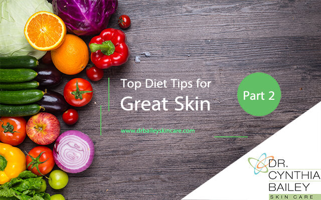 Top Diet Tips for Great Skin – Part 2