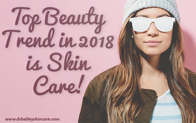 The Top Beauty Trend in 2018 is Skin Care!
