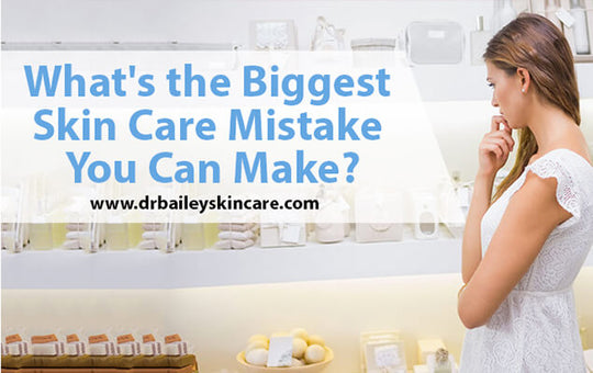 What's the Biggest Skin Care Mistake You Can Make?