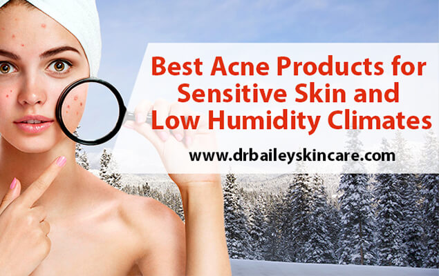 Best Acne Products for Sensitive Skin and Low Humidity Climates