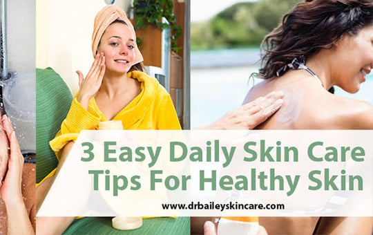 3 Easy Daily Skin Care Tips For Healthy Skin