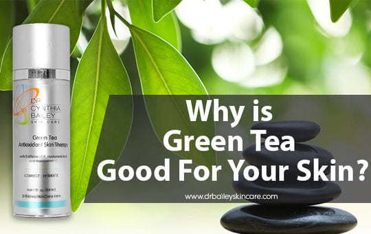 Why is Green Tea Good For Your Skin?