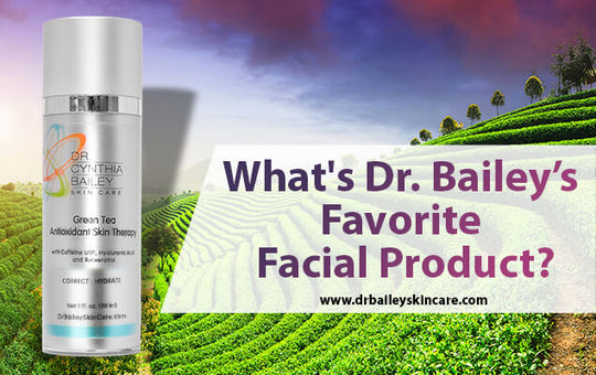Why Is Dr. Bailey's Favorite Facial Product Green Tea Antioxidant Skin Therapy?