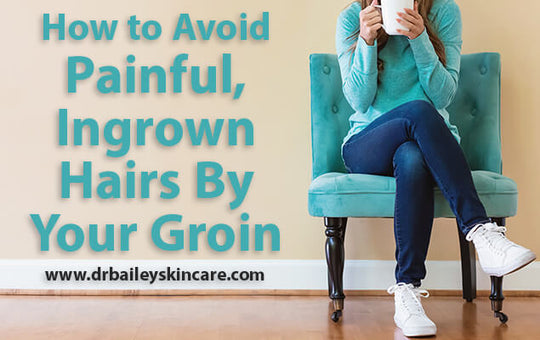 How to Avoid Painful, Ingrown Hairs By Your Groin