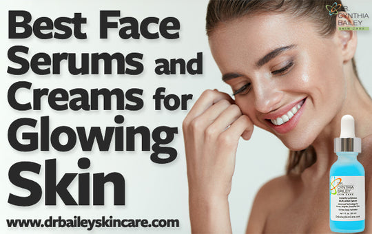 Best Face Serums and Creams for Glowing Skin