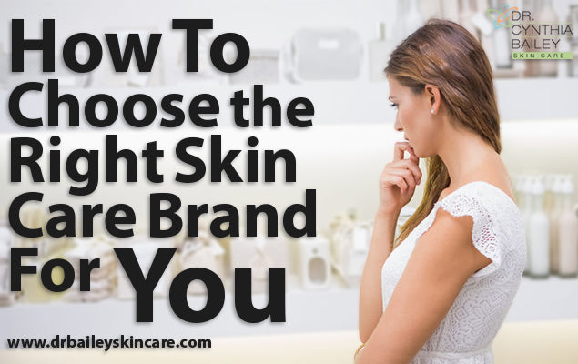 How To Choose the Right Skin Care Brand For You