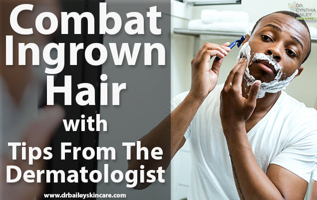 Combat Ingrown Hair with Tips from the Dermatologist