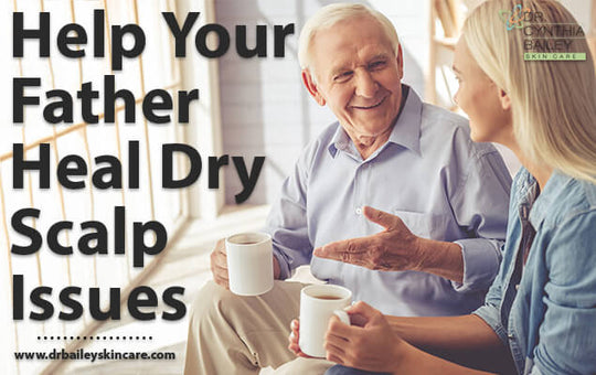 Help Your Father Heal Dry Scalp Issues