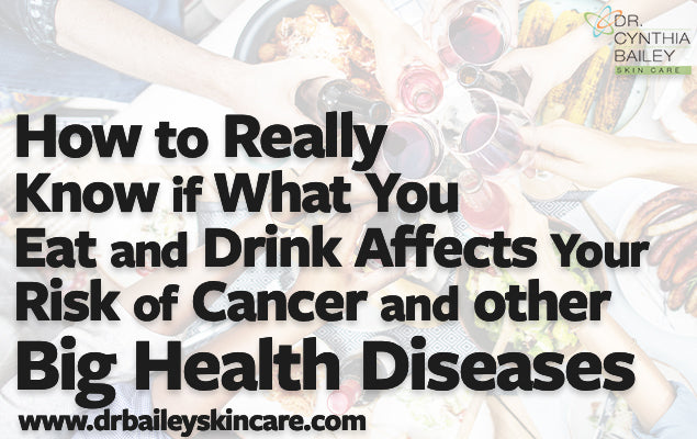 How to really know if what you eat and drink affects your risk of cancer and other big health diseases