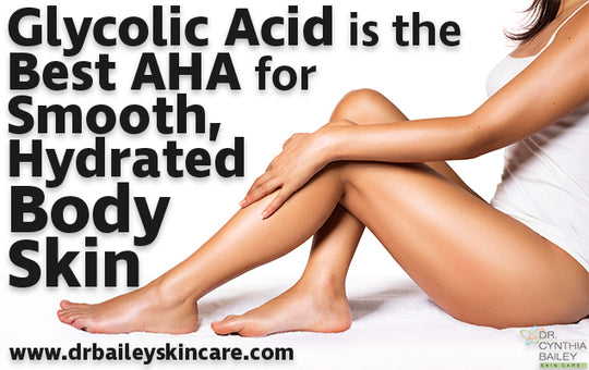 Glycolic Acid is the Best AHA for Smooth, Hydrated Body Skin