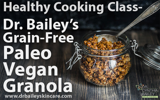 Healthy Cooking Class - Dr. Bailey's Grain-Free Paleo Vegan Granola