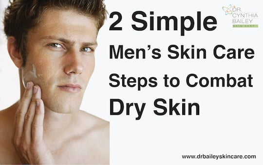 2 Simple Men's Skin Care Steps to Combat Dry Skin