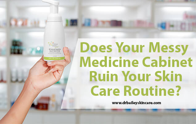 Does Your Messy Medicine Cabinet Ruin Your Skin Care Routine?