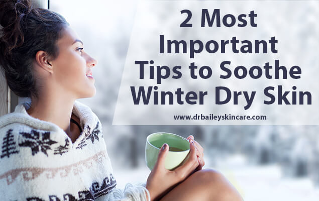 2 Most Important Tips to Soothe Winter Dry Skin