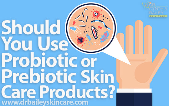 should you use probiotic or prebiotic skin care products