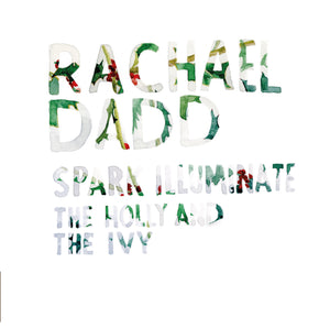 Rachael Dadd | Spark Illuminate / The Holly And The Ivy